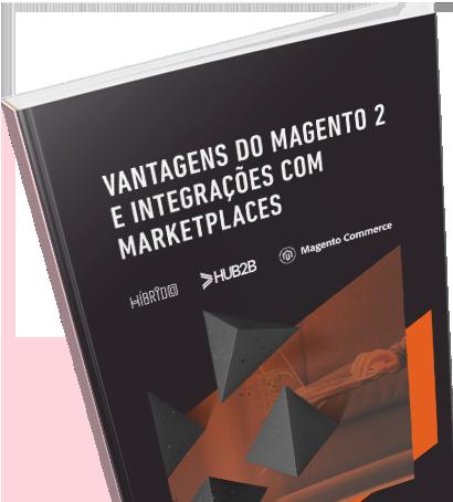 [Híbrido + HUB2B] VANTAGENS DO MAGENTO 2 E INTEGRAÇÕES COM MARKETPLACES