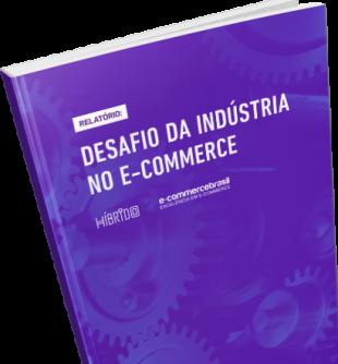 [HÍBRIDO + E-COMMERCE BRASIL] RELATÓRIO DESAFIO DA INDÚSTRIA NO E-COMMERCE